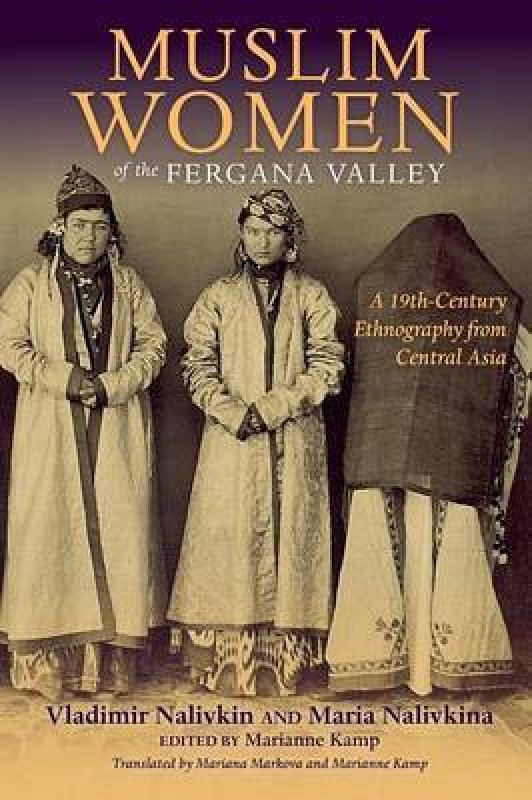 Muslim Women of the Fergana Valley(English, Paperback, Nalivkin Vladimir)
