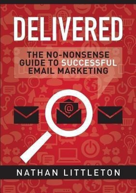 Delivered: the No-Nonsense Guide to Successful Email Marketing(English, Paperback, Littleton Nathan)