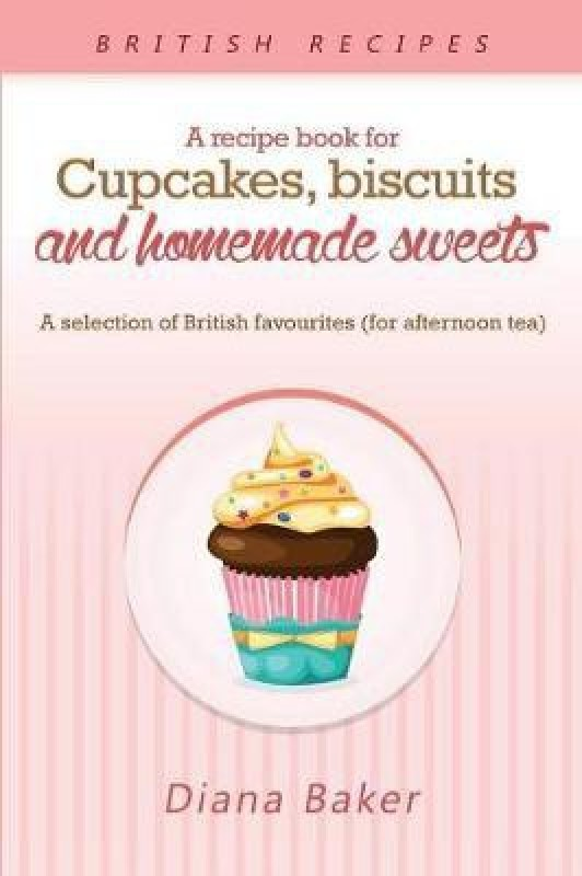 A Recipe Book For Cupcakes, Biscuits and Homemade Sweets(English, Paperback, Diana Baker)