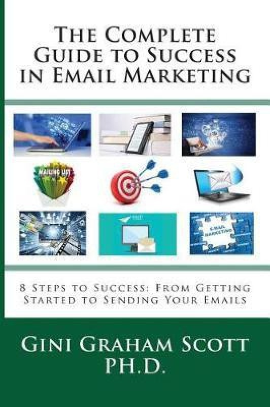 The Complete Guide to Success in Email Marketing(English, Hardcover, Scott Gini Graham)