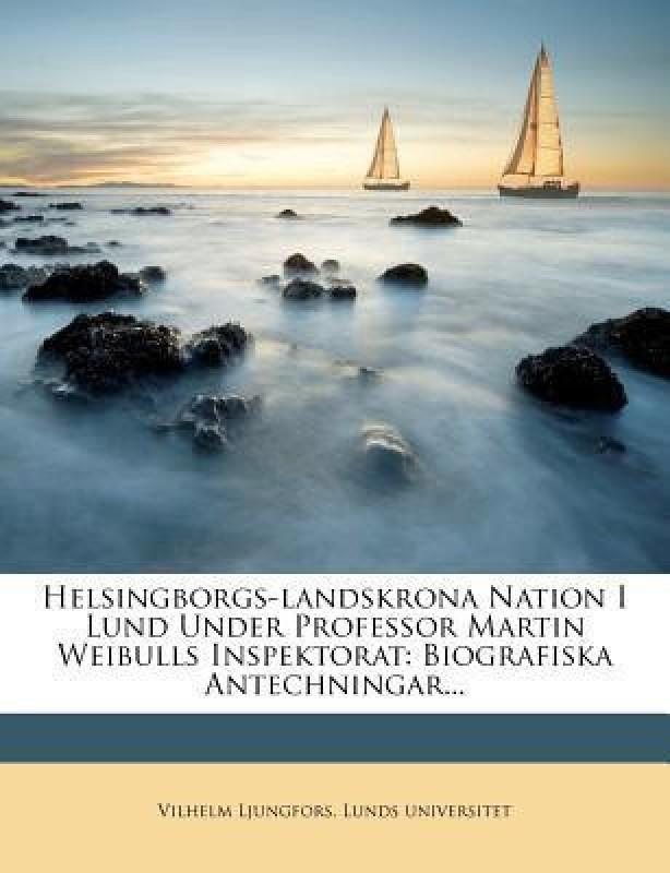 Helsingborgs-Landskrona Nation I Lund Under Professor Martin Weibulls Inspektorat(English, Paperback, Ljungfors Vilhelm)
