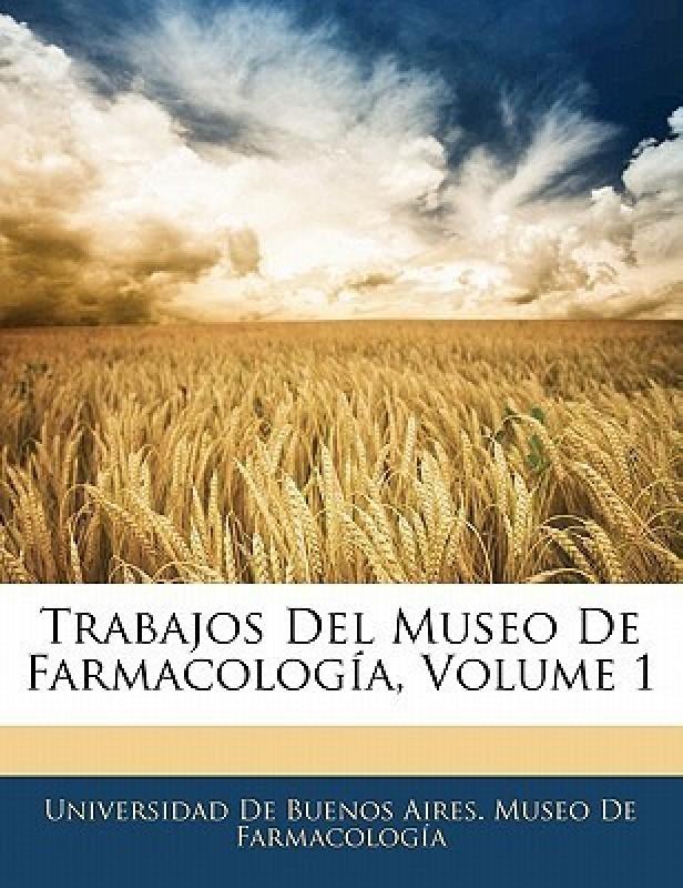 Trabajos del Museo de Farmacologia, Volume 1(Spanish, Paperback, unknown)