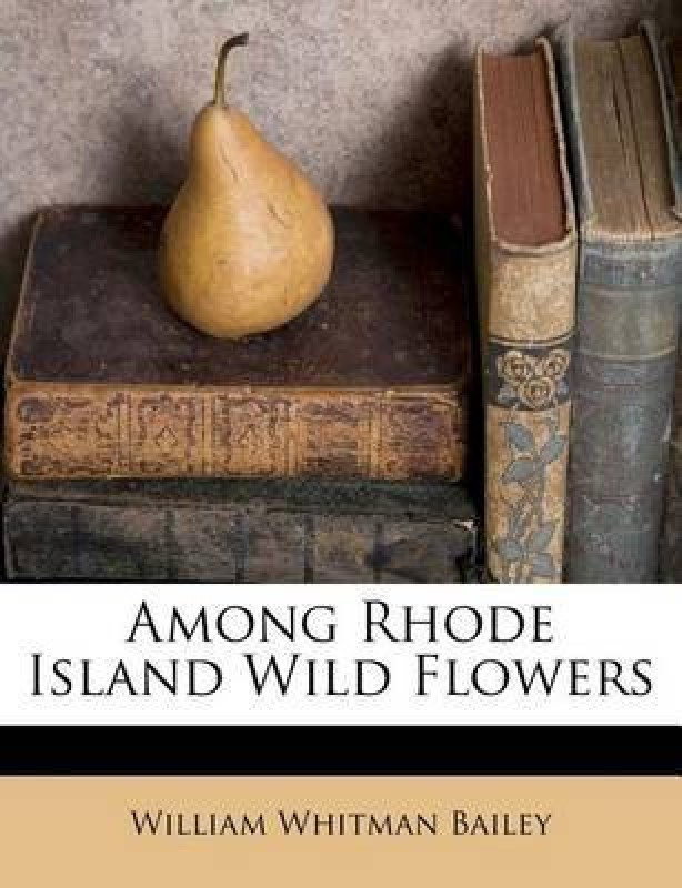 Among Rhode Island Wild Flowers(English, Paperback, Bailey William Whitman)