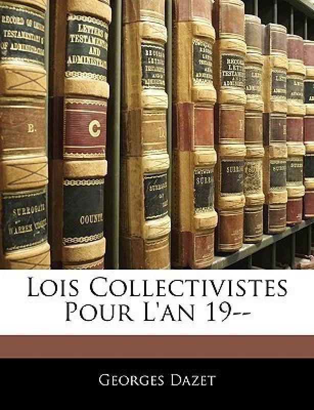Lois Collectivistes Pour L'An 19--(English, Paperback, Dazet Georges)