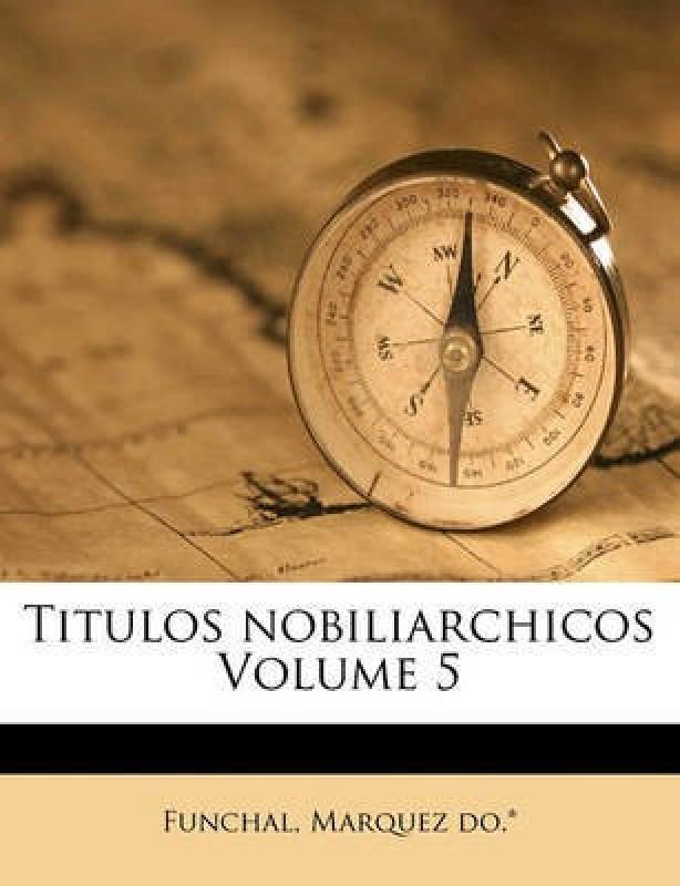 Titulos Nobiliarchicos Volume 5(Portuguese, Paperback, Do * Funchal Marquez)