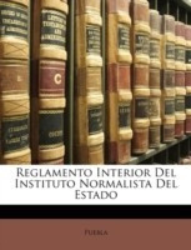 Reglamento Interior del Instituto Normalista del Estado(English, Paperback, Puebla)