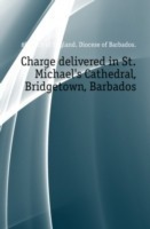 Charge Delivered in St. Michael's Cathedral, Bridgetown, Barbados Volume Talbot Collection of British Pamphlets(English, Paperback, unknown)