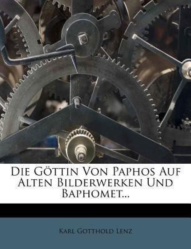 Die G ttin Von Paphos Auf Alten Bilderwerken Und Baphomet...(German, Paperback, Lenz Karl Gotthold)