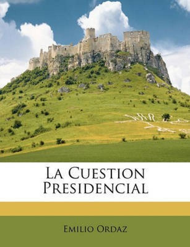 La Cuestion Presidencial(English, Paperback, Ordaz Emilio)