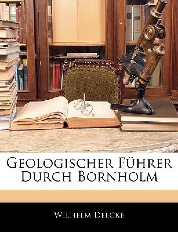 Geologischer Fuhrer Durch Bornholm(English, Paperback, Deecke Wilhelm)