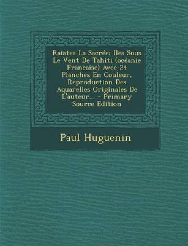 Raiatea La Sacree(French, Paperback, Huguenin Paul)