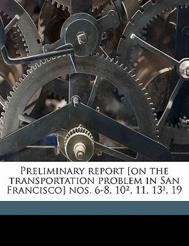 Preliminary Report [On the Transportation Problem in San Francisco] Nos. 6-8, 10, 11, 13, 19(English, Paperback, Arnold Bion J 1861)