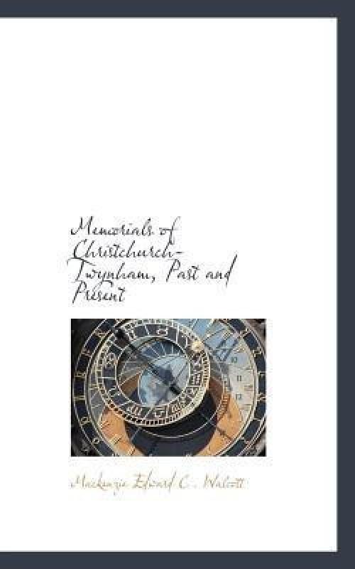 Memorials of Christchurch-Twynham, Past and Present(English, Paperback, Edward C Walcott MacKenzie)
