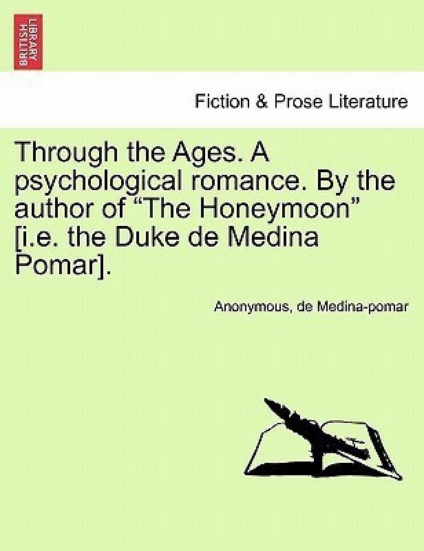 Through the Ages. a Psychological Romance. by the Author of the Honeymoon [I.E. the Duke de Medina Pomar].(English, Paperback, Anonymous)