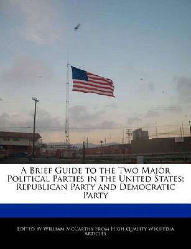 A Brief Guide to the Two Major Political Parties in the United States; Republican Party and Democratic Party(English, Paperback, Professor McCarthy William)