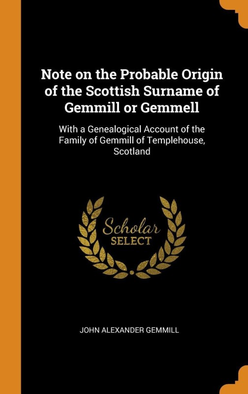Note on the Probable Origin of the Scottish Surname of Gemmill or Gemmell(English, Hardcover, Gemmill John Alexander)
