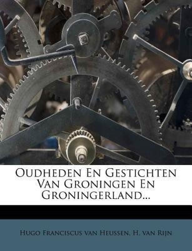 Oudheden En Gestichten Van Groningen En Groningerland...(Dutch; Flemish, Paperback, unknown)