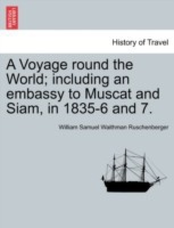 A Voyage Round the World; Including an Embassy to Muscat and Siam, in 1835-6 and 7.(English, Paperback, Ruschenberger William Samuel Waithman)
