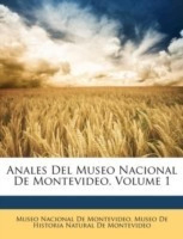Anales del Museo Nacional de Montevideo, Volume 1(Spanish, Paperback, unknown)
