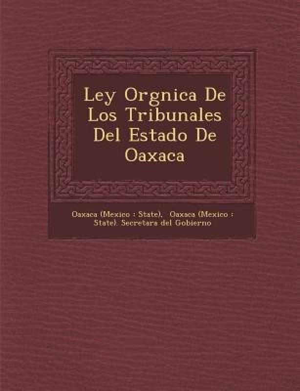 Ley Org Nica de Los Tribunales del Estado de Oaxaca(Spanish, Paperback, unknown)