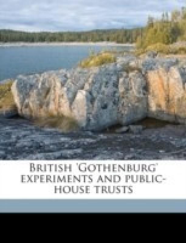 British 'Gothenburg' Experiments and Public-House Trusts(English, Paperback, Rowntree Joseph)