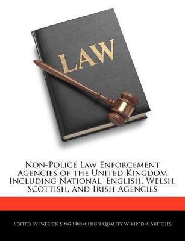 Non-Police Law Enforcement Agencies of the United Kingdom Including National, English, Welsh, Scottish, and Irish Agencies(English, Paperback, Sing Patrick)