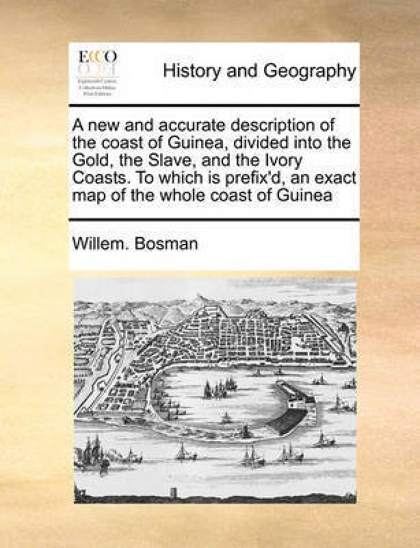 A New and Accurate Description of the Coast of Guinea, Divided Into the Gold, the Slave, and the Ivory Coasts. to Which Is Prefix'd, an Exact Map of the Whole Coast of Guinea(English, Paperback, Bosman Willem)