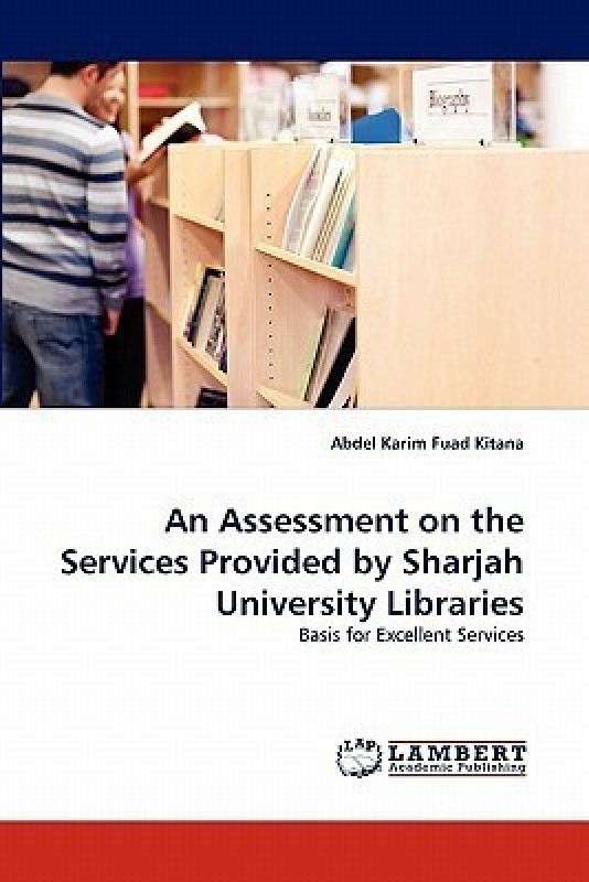 An Assessment on the Services Provided by Sharjah University Libraries(English, Paperback, Fuad Kitana Abdel Karim)