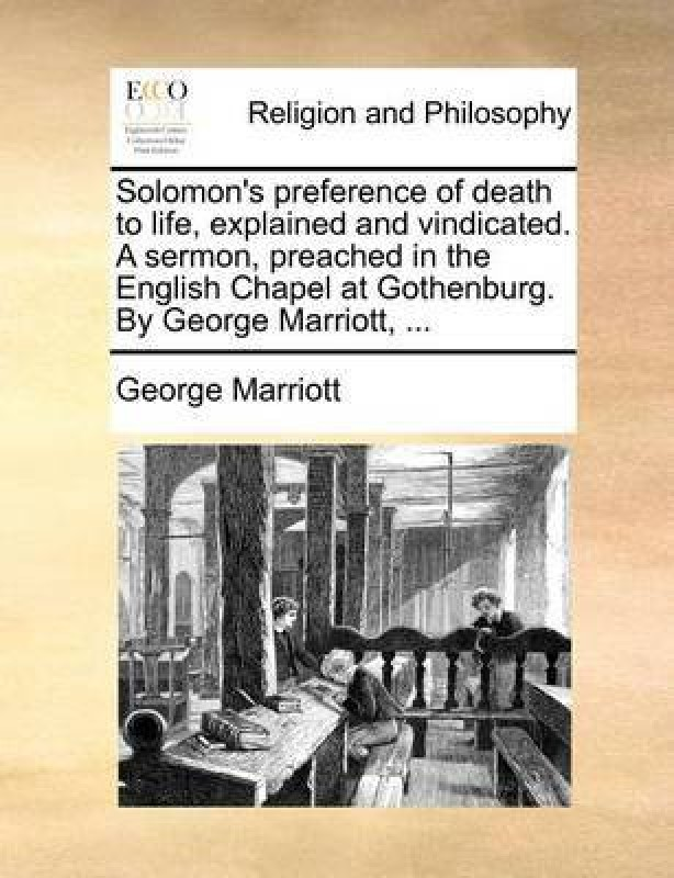 Solomon's Preference of Death to Life, Explained and Vindicated. a Sermon, Preached in the English Chapel at Gothenburg. by George Marriott,(English, Paperback, Marriott George)
