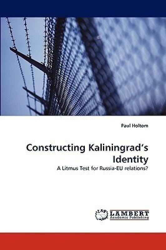 Constructing Kaliningrad's Identity(English, Paperback, Holtom Paul)