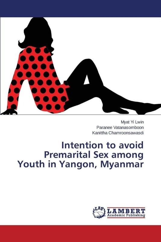 Intention to Avoid Premarital Sex Among Youth in Yangon, Myanmar(English, Paperback, Lwin Myat Yi)