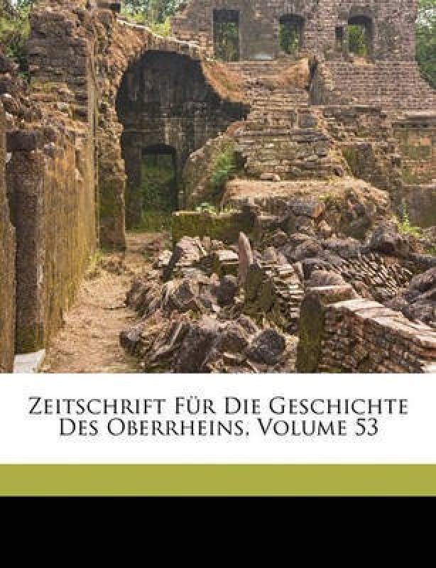 Zeitschrift Fur Die Geschichte Des Oberrheins, Volume 53(German, Paperback, General-Landesarchiv Karlsruhe Grossher)