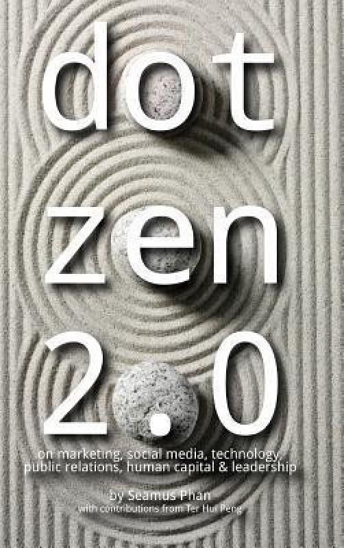 Dot Zen 2.0 - On Marketing, Social Media, Technology, Public Relations, Human Capital & Leadership(English, Hardcover, Phan Seamus)