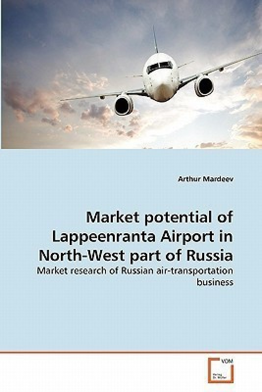 Market Potential of Lappeenranta Airport in North-West Part of Russia(English, Paperback, Mardeev Arthur)