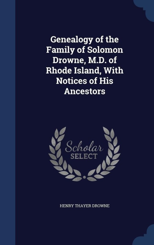 Genealogy of the Family of Solomon Drowne, M.D. of Rhode Island, with Notices of His Ancestors(English, Hardcover, Drowne Henry Thayer)