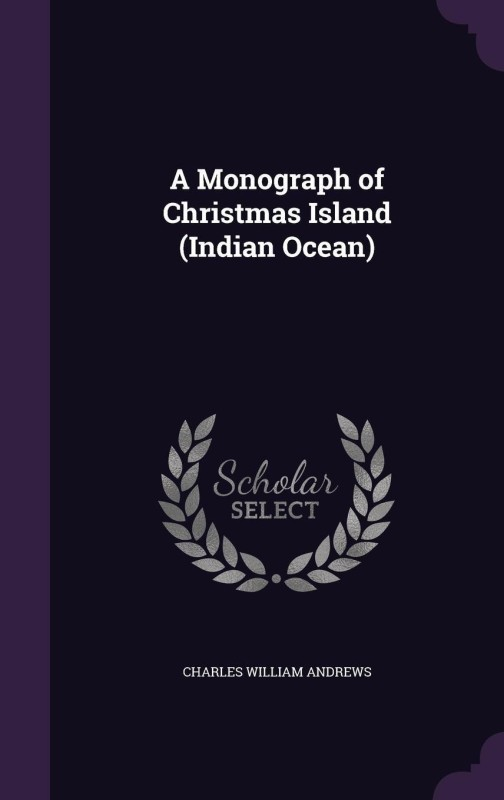 A Monograph of Christmas Island (Indian Ocean)(English, Hardcover, Andrews Charles William)