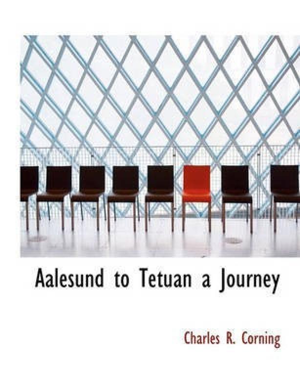 Aalesund to Tetuan a Journey(English, Paperback, Corning Charles R)