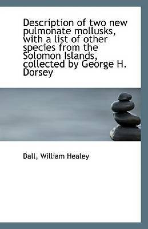 Description of Two New Pulmonate Mollusks, with a List of Other Species from the Solomon Islands, Co(English, Paperback, Healey Dall William)