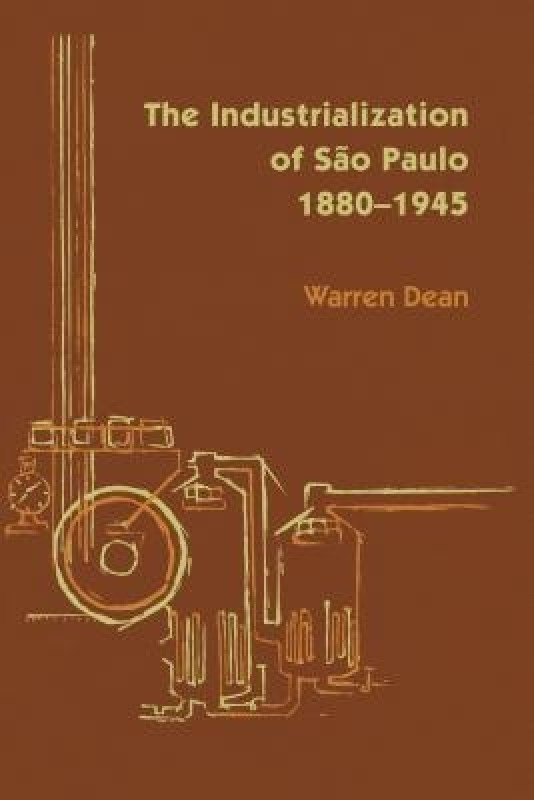 The Industrialization of Sao Paulo, 1800-1945(English, Paperback, Dean Warren)