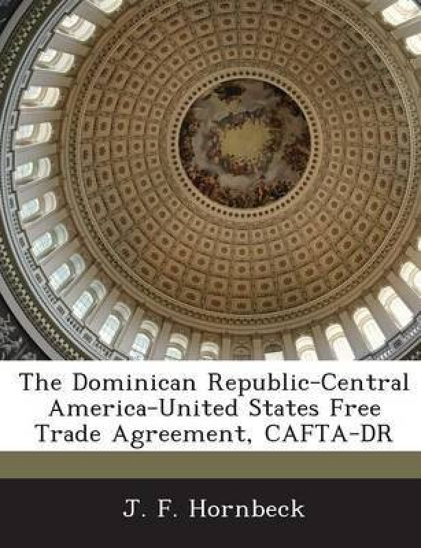 The Dominican Republic-Central America-United States Free Trade Agreement, Cafta-Dr(English, Paperback, Hornbeck J F)