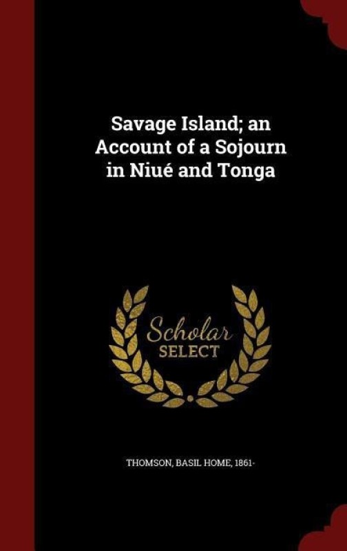 Savage Island; An Account of a Sojourn in Niue and Tonga(English, Hardcover, Thomson Basil Home)
