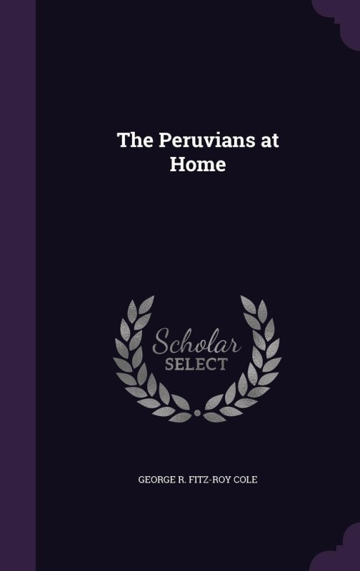 The Peruvians at Home(English, Hardcover, Cole George R Fitz-Roy)