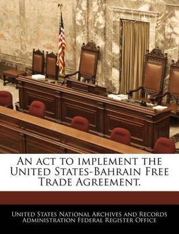 An ACT to Implement the United States-Bahrain Free Trade Agreement.(English, Paperback, unknown)