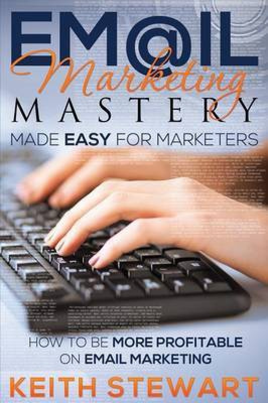 Email Marketing Mastery Made Easy for Marketers(English, Paperback, Stewart Keith)