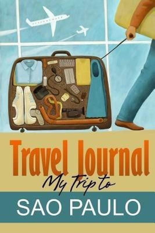 Travel Journal: My Trip to Sao Paulo(English, Paperback, Diary Travel)