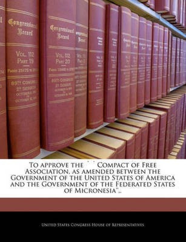 To Approve the Compact of Free Association, as Amended Between the Government of the United States of America and the Government of the Federated States of Micronesia'', .(English, Paperback, unknown)