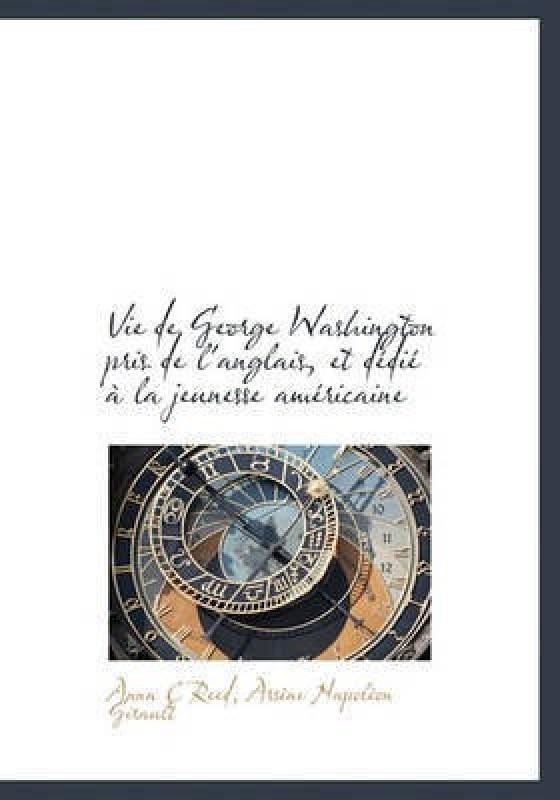 Vie de George Washington Pris de L'Anglais, Et D Di La Jeunesse Am Ricaine(English, Hardcover, Reed Anna C)