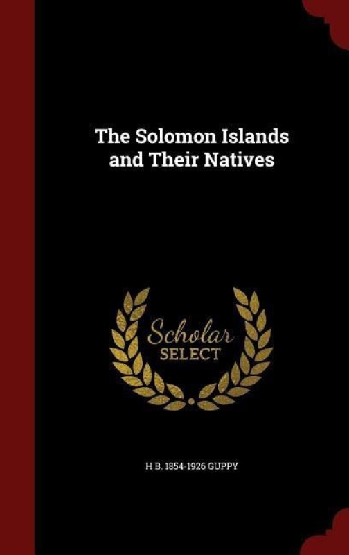 The Solomon Islands and Their Natives(English, Hardcover, Guppy H B 1854-1926)