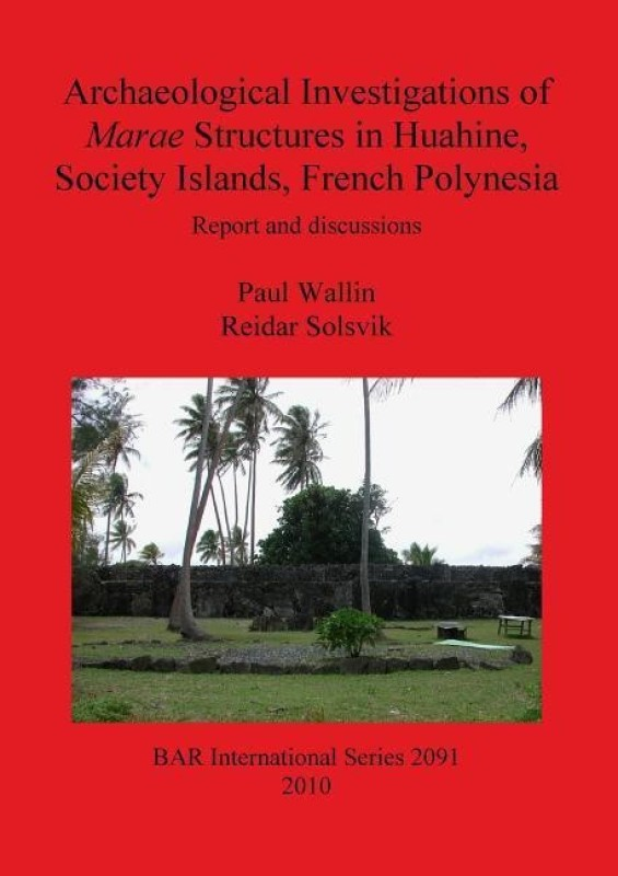 Archaeological Investigations of Marae Structures in Huahine Society Islands French Polynesia(English, Paperback, Solsvik Reidar)