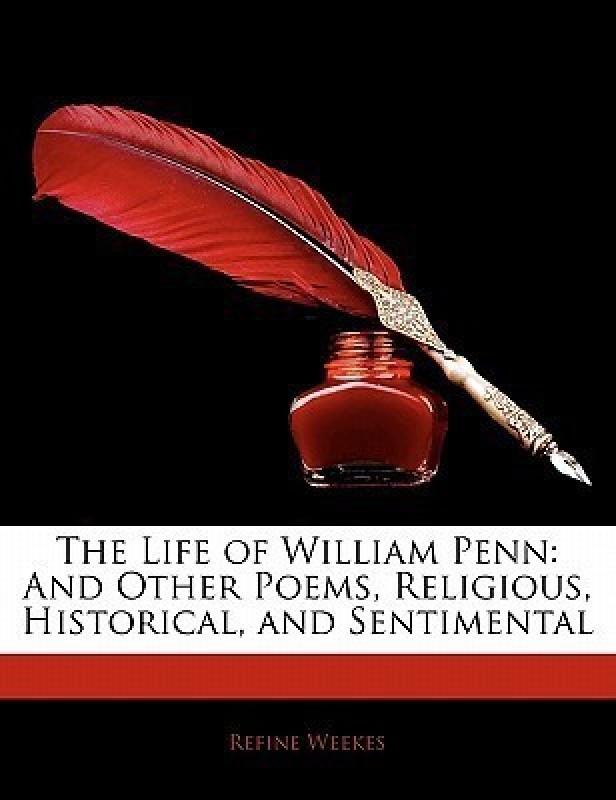 The Life of William Penn(English, Paperback, Weekes Refine)